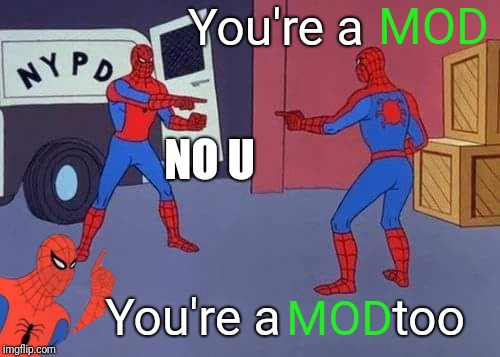 Spiderman mirror | You're a You're a         too MOD MOD NO U | image tagged in spiderman mirror | made w/ Imgflip meme maker