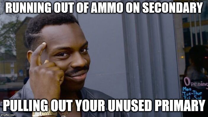 Roll Safe Think About It Meme | RUNNING OUT OF AMMO ON SECONDARY PULLING OUT YOUR UNUSED PRIMARY | image tagged in memes,roll safe think about it | made w/ Imgflip meme maker