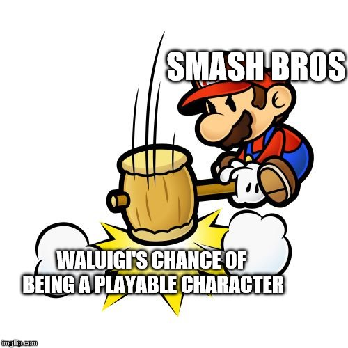 Mario Hammer Smash | SMASH BROS WALUIGI'S CHANCE OF BEING A PLAYABLE CHARACTER | image tagged in memes,mario hammer smash | made w/ Imgflip meme maker