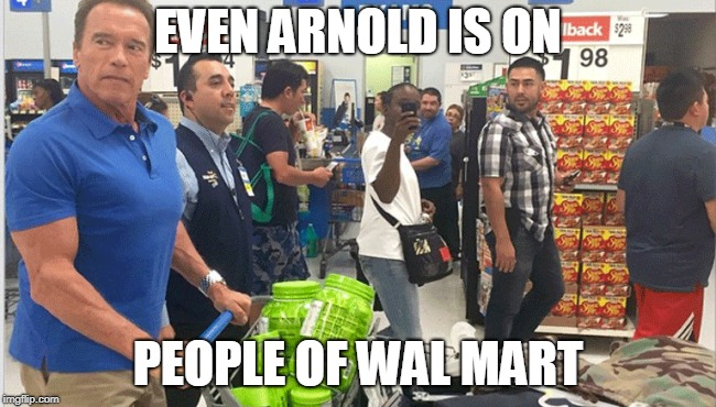 EVEN ARNOLD IS ON PEOPLE OF WAL MART | made w/ Imgflip meme maker