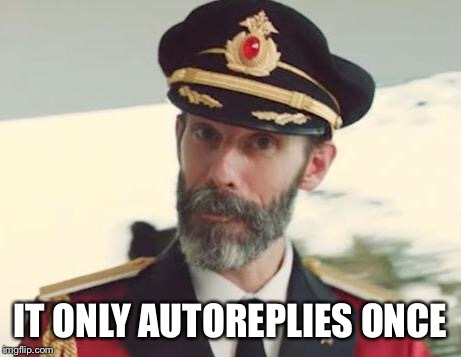 Captain Obvious | IT ONLY AUTOREPLIES ONCE | image tagged in captain obvious | made w/ Imgflip meme maker