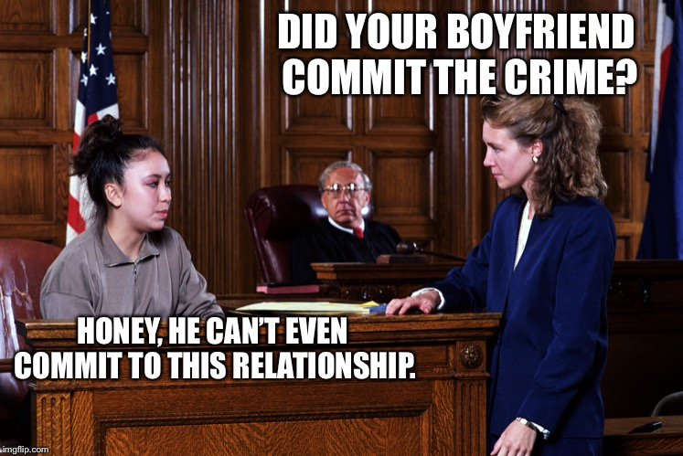Ohhhh SNAP!!!! |  DID YOUR BOYFRIEND COMMIT THE CRIME? HONEY, HE CAN'T EVEN COMMIT TO THIS RELATIONSHIP. | image tagged in courtroom,relationships,commitment,crime,cheating | made w/ Imgflip meme maker