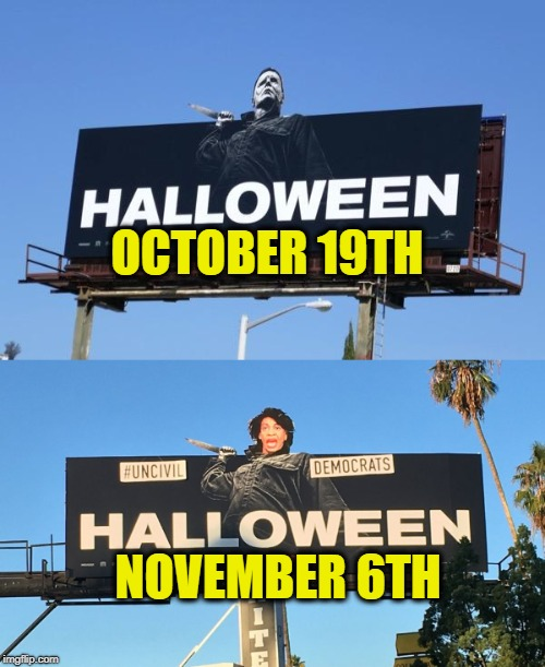 #Uncivil Democrats | OCTOBER 19TH NOVEMBER 6TH | image tagged in halloween,memes,political meme,maxine waters,michael myers | made w/ Imgflip meme maker