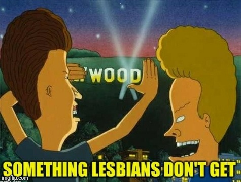 Repost of my original from 2015 | . | image tagged in beavis and butthead,hollywood,wood,lesbian,justjeff | made w/ Imgflip meme maker