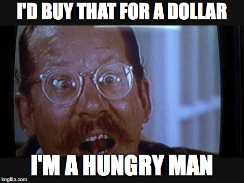 I'D BUY THAT FOR A DOLLAR I'M A HUNGRY MAN | made w/ Imgflip meme maker