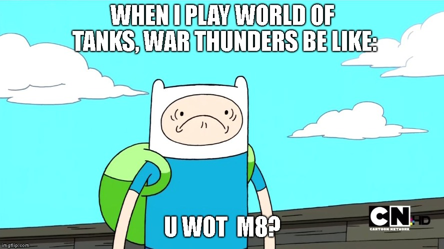 Did you get the pun? | WHEN I PLAY WORLD OF TANKS, WAR THUNDERS BE LIKE: U WOT  M8? | image tagged in u wot m8 | made w/ Imgflip meme maker
