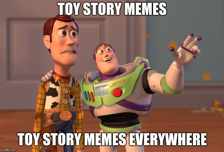 X, X Everywhere |  TOY STORY MEMES; TOY STORY MEMES EVERYWHERE | image tagged in memes,x x everywhere | made w/ Imgflip meme maker