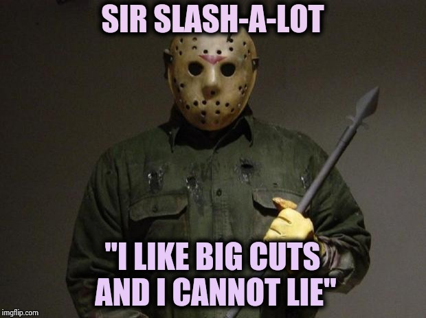 "Let's play a game , B and C are done | SIR SLASH-A-LOT ""I LIKE BIG CUTS AND I CANNOT LIE"" 
