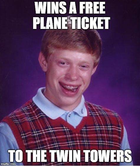 Bad Luck Brian Meme | WINS A FREE PLANE TICKET TO THE TWIN TOWERS | image tagged in memes,bad luck brian | made w/ Imgflip meme maker