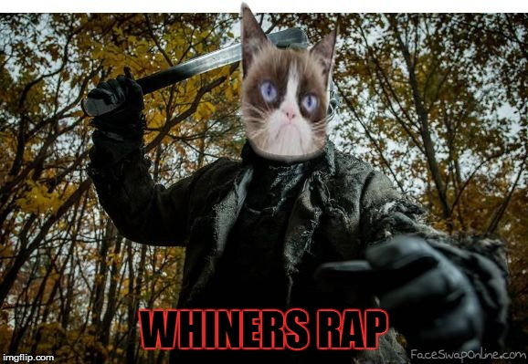 grumpy cat jason | WHINERS RAP | image tagged in grumpy cat jason | made w/ Imgflip meme maker