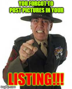 marine drill | YOU FORGOT TO POST PICTURES IN YOUR LISTING!!! | image tagged in marine drill | made w/ Imgflip meme maker
