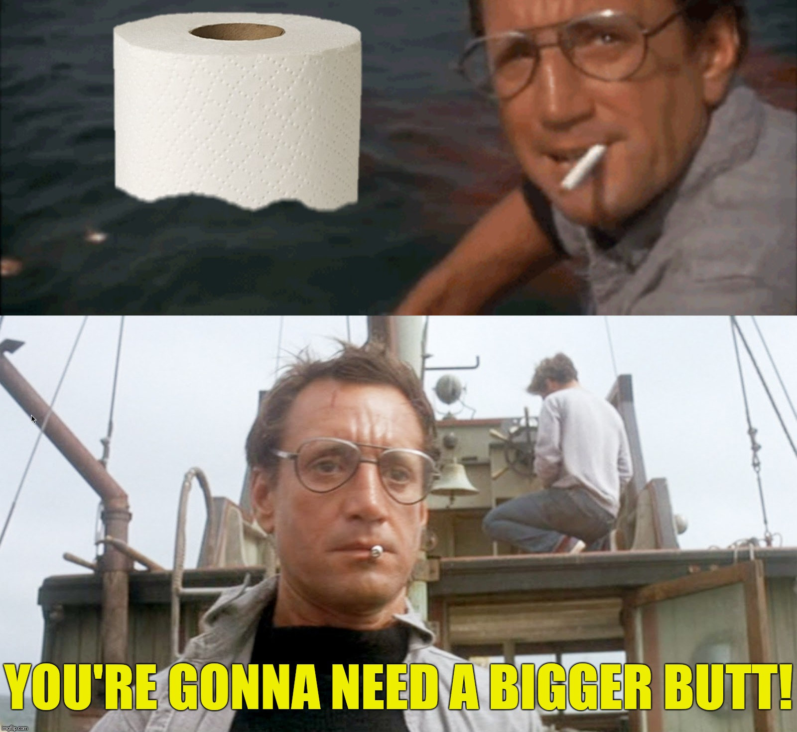 Bad Photoshop Sunday presents:  Keep your eyes out for brown trout! | YOU'RE GONNA NEED A BIGGER BUTT! | image tagged in bad photoshop,jaws,toilet paper,you're gonna need a bigger boat,you're gonna need a bigger butt | made w/ Imgflip meme maker