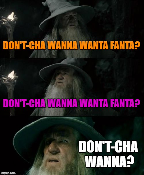 Don't-cha wanna wanta Fanta |  DON'T-CHA WANNA WANTA FANTA? DON'T-CHA WANNA WANTA FANTA? DON'T-CHA WANNA? | image tagged in memes,confused gandalf,commercial,tv,fanta,sing | made w/ Imgflip meme maker