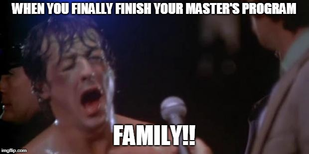 You Look About As Bad, Too | WHEN YOU FINALLY FINISH YOUR MASTER'S PROGRAM FAMILY!! | image tagged in rocky adrian,education,university,student,graduate,graduation | made w/ Imgflip meme maker