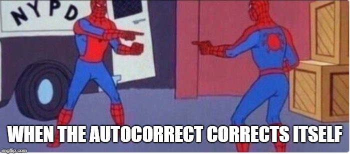 WHEN THE AUTOCORRECT CORRECTS ITSELF | image tagged in spooderman,dank,dankmemes | made w/ Imgflip meme maker