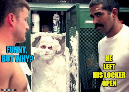 FUNNY, BUT WHY? HE LEFT HIS LOCKER OPEN | made w/ Imgflip meme maker