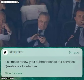 @TROLLFOOTBALL. | image tagged in real madrid,perez,fun | made w/ Imgflip meme maker