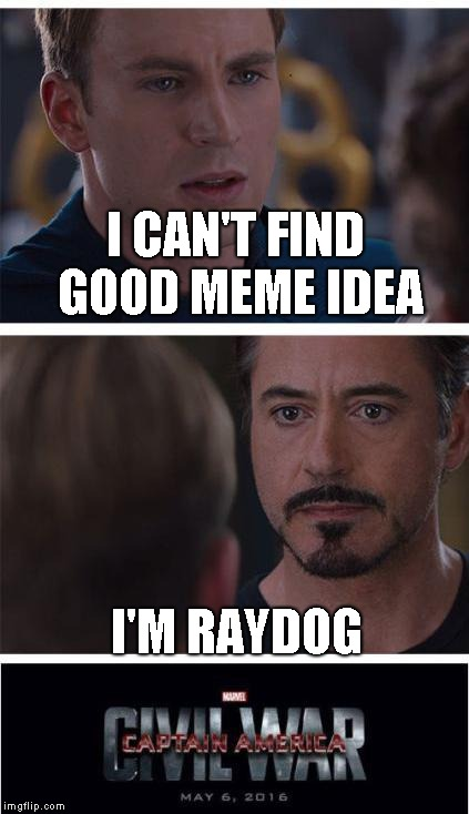 Raydog is OP | I CAN'T FIND GOOD MEME IDEA I'M RAYDOG | image tagged in memes,marvel civil war 1,raydog | made w/ Imgflip meme maker