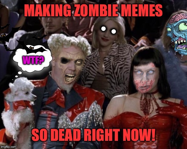 Mugatu So ROT Right Now | •  • | image tagged in mugatu so hot right now,halloween,zombies | made w/ Imgflip meme maker