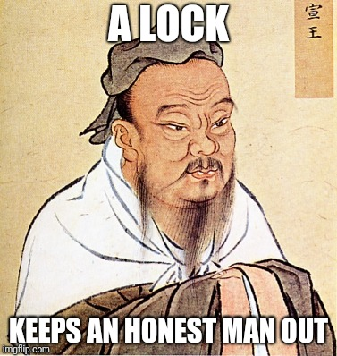 Confucius Says | A LOCK KEEPS AN HONEST MAN OUT | image tagged in confucius says | made w/ Imgflip meme maker