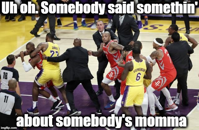 NBA fight:  Rockets VS. Lakers (10-20-18) | Uh oh. Somebody said somethin' about somebody's momma | image tagged in nba,brawl,rondo vs paul,rockets won the game | made w/ Imgflip meme maker