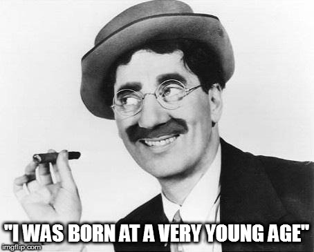 "Groucho Marx | ""I WAS BORN AT A VERY YOUNG AGE"" 