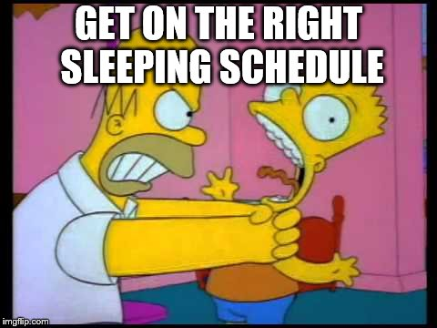 Homer chokes bart | GET ON THE RIGHT SLEEPING SCHEDULE | image tagged in homer chokes bart | made w/ Imgflip meme maker