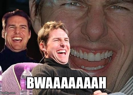 Tom Cruise laugh | BWAAAAAAAH | image tagged in tom cruise laugh | made w/ Imgflip meme maker