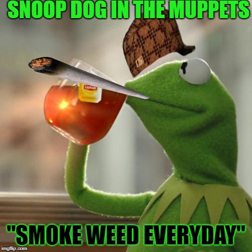 "But Thats None Of My Business | SNOOP DOG IN THE MUPPETS ""SMOKE WEED EVERYDAY"" 