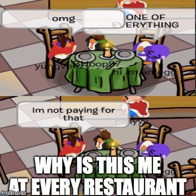 Club penguin cheap skints  | WHY IS THIS ME AT EVERY RESTAURANT | image tagged in club penguin,restaurant,poor,gaming | made w/ Imgflip meme maker