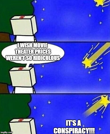 6 dollars for a freaking bottle of water!  | I WISH MOVIE THEATER PRICES WEREN'T SO RIDICULOUS IT'S A CONSPIRACY!!! | image tagged in falling star wish desire disappointment,movies,theater | made w/ Imgflip meme maker