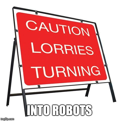 Robots in disguise.  | INTO ROBOTS | image tagged in funny sign,transformers | made w/ Imgflip meme maker