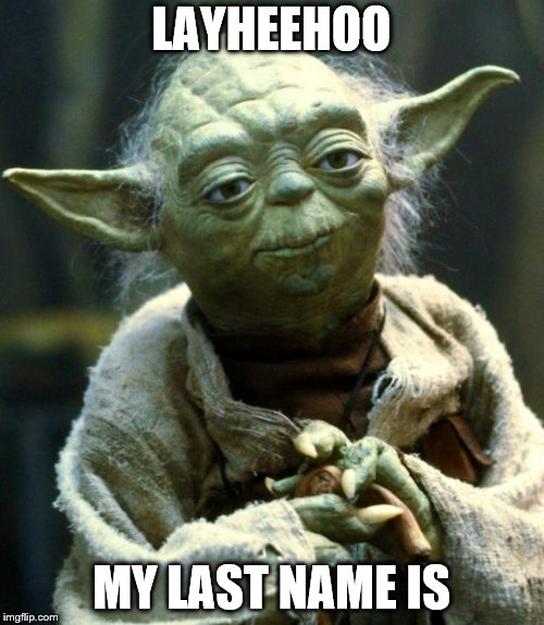 Star Wars Yoda Meme | LAYHEEHOO MY LAST NAME IS | image tagged in memes,star wars yoda | made w/ Imgflip meme maker