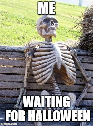 Waiting Skeleton | ME WAITING FOR HALLOWEEN | image tagged in memes,waiting skeleton,secret tag,funny,halloween,spooktober | made w/ Imgflip meme maker
