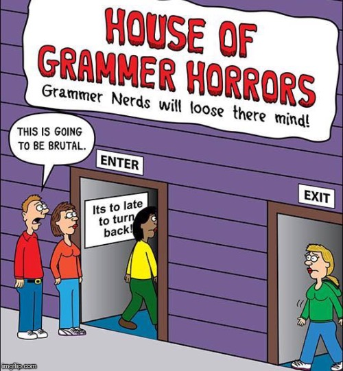 House of Grammer Horrors | HOUSE OF GRAMMER HORRORS | image tagged in memes,grammar,bad grammar and spelling memes,conan the grammarian,bad grammar guy | made w/ Imgflip meme maker