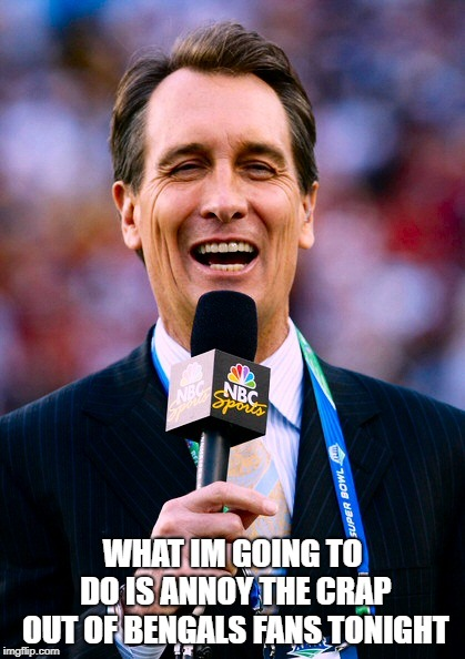 Collinsworth | WHAT IM GOING TO DO IS ANNOY THE CRAP OUT OF BENGALS FANS TONIGHT | image tagged in collinsworth bengals,bengals | made w/ Imgflip meme maker