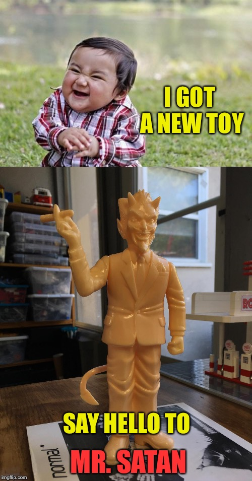 Something about a deal for souls... | I GOT A NEW TOY SAY HELLO TO MR. SATAN | image tagged in evil toddler,satan,toy,memes,funny | made w/ Imgflip meme maker