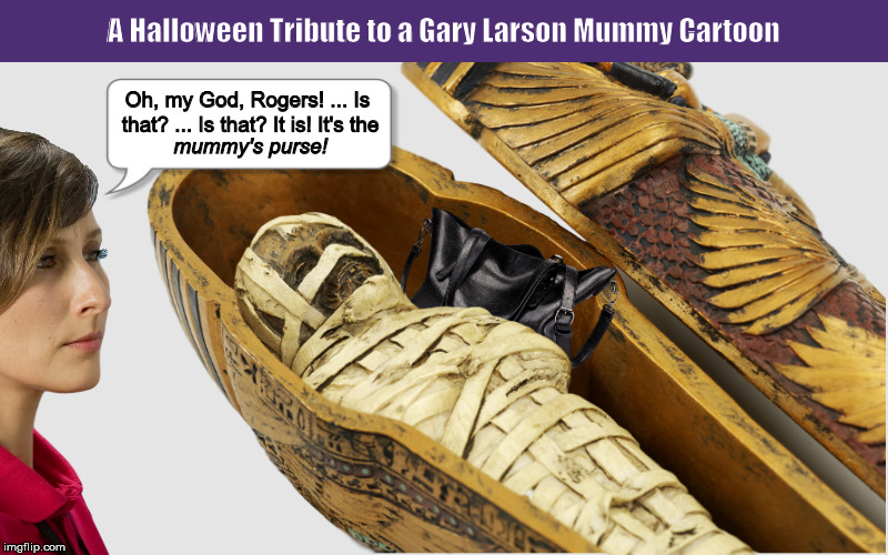 A Halloween Tribute to a Gary Larson Mummy Cartoon | image tagged in gary larson,mummy,halloween,funny,memes,curse | made w/ Imgflip meme maker