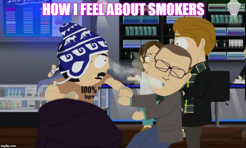 HOW I FEEL ABOUT SMOKERS | image tagged in smokers | made w/ Imgflip meme maker