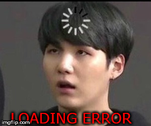LOADING ERROR | made w/ Imgflip meme maker
