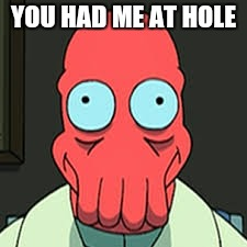 YOU HAD ME AT HOLE | made w/ Imgflip meme maker