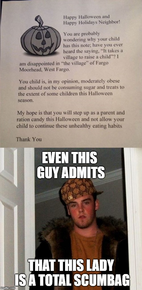 Crappy halloween | EVEN THIS GUY ADMITS THAT THIS LADY IS A TOTAL SCUMBAG | image tagged in memes,funny,scumbag steve,halloween,trick or treat,stupid people | made w/ Imgflip meme maker