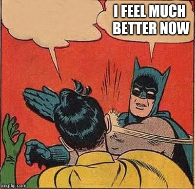 Stress Relieving  | I FEEL MUCH BETTER NOW | image tagged in memes,batman slapping robin,how i feel,that feeling,slap,anger | made w/ Imgflip meme maker