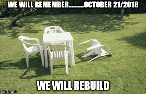 meanwhile in Victoria, British Columbia |  WE WILL REMEMBER..........OCTOBER 21/2018; WE WILL REBUILD | image tagged in memes,we will rebuild | made w/ Imgflip meme maker