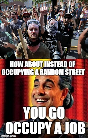 OOF | HOW ABOUT INSTEAD OF OCCUPYING A RANDOM STREET YOU GO OCCUPY A JOB | image tagged in memes,funny,antifa | made w/ Imgflip meme maker