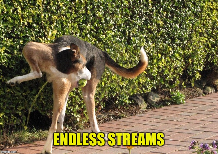 ENDLESS STREAMS | made w/ Imgflip meme maker