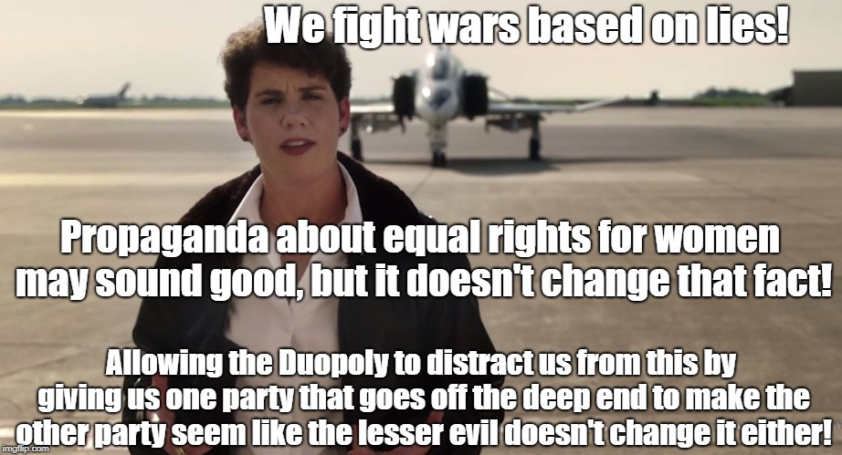 Duopoly pushing war from both parties based on lies | We fight wars based on lies! Allowing the Duopoly to distract us from this by giving us one party that goes off the deep end to make the oth | image tagged in antiwar,womens rights,duopoly,propaganda | made w/ Imgflip meme maker