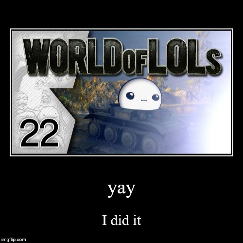 yay | I did it | image tagged in funny,demotivationals | made w/ Imgflip demotivational maker