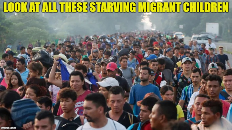 Honduras children on the brink of starvation. Why doesn't Trump think of the children!?! | LOOK AT ALL THESE STARVING MIGRANT CHILDREN | image tagged in meme,honduras,migrants | made w/ Imgflip meme maker