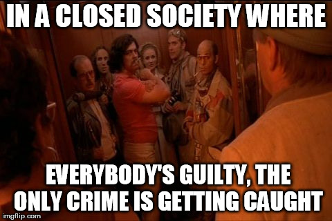 In a closed society |  IN A CLOSED SOCIETY WHERE; EVERYBODY'S GUILTY, THE ONLY CRIME IS GETTING CAUGHT | image tagged in fear and loathing in las vegas,johnny depp,benicio del toror,hunter s thompson,movie | made w/ Imgflip meme maker